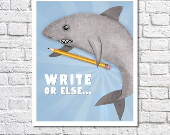 Write Or Else Inspirational Print Novelist Gift Shark Wall Art Typographic Print Gift For Writer Office Decor Writing Poster Author Present