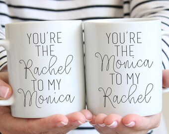 Best Friend Gift Ceramic Coffee Mug- You're The Monica To My Rachel - You're The Rachel To My Monica SET