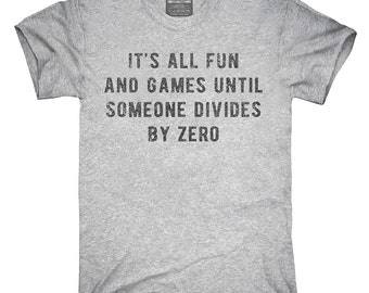 It's All Fun And Games Until Someone Divides By Zero T-Shirt, Hoodie, Tank Top, Gifts