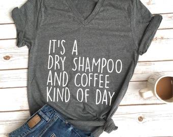 Dry Shampoo and Coffee shirt - Dry shampoo Shirt - Coffee shirt - Tumblr - mom shirt - mom life shirt - coffee shirts - funny mom shirt