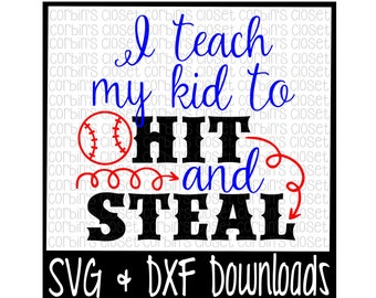 Baseball SVG * I Teach My Kid To Hit and Steal Cut File - DXF & SVG Files - Silhouette Cameo, Cricut