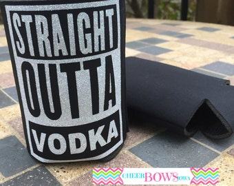 Straight Outta Vodka CAN COOLER / CANDOM / Polyurethane Foam Can Cooler