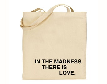 In the Madness, There is Love Cotton Tote