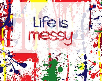 Life is Messy 8x10 Print