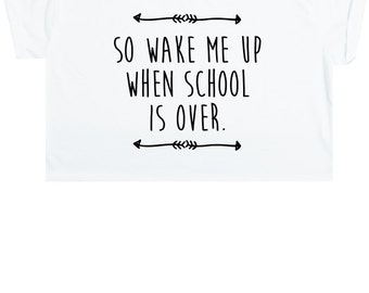 Wake Me Up When School Is Over Crop Top T Shirt Tee Womens Girl Funny Fun Tumblr Hipster Swag Grunge Kale Goth Punk Fashion Music Avicii