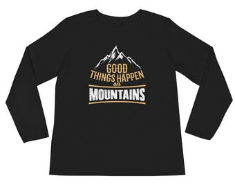 Good Things Happen On Mountains Hiking Skiing Snowboarding Long Sleeve