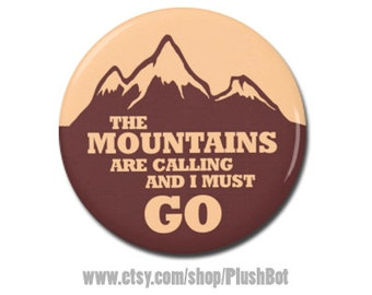 """The Mountains Are Calling And I Must Go 1.25"""" or 2.25"""" Pinback Pin Button Badge John Muir Travel Quote Gift Adventure Hiking Camping"""