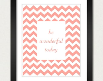 Chevron Poster - Be Wonderful Today Inspirational Poster - Geometric Print - Kitchen Wall Poster - 8x10 or 13x19 Poster