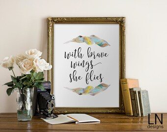 Instant 'With Brave Wings She Flies' Printable Art Print 8x10 Watercolor Feathers Typography Wall Decor