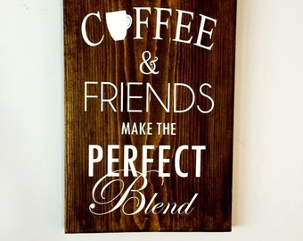 Coffee and Friends Make the Perfect Blend, Rustic Wood Sign, Hand Painted Sign