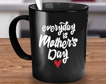 Sale| Personalized Mugs| Everyday is Mother's Day Mug|mother's day gift|gift for mom|gift for wife|mother's day|black ceramic mug|photo mugs