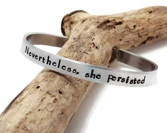 Nevertheless she persisted - Stacking Cuff - Feminist Mantra  - Elizabeth Warren - Resistance Jewelry - Feminist Bracelet