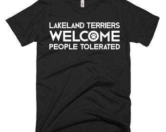 Lakeland Terrier T Shirt - Lakeland Terrier Gifts - Lakeland Terriers Welcome People Tolerated - Best Lakeland Terriers Dog Gift Tee's
