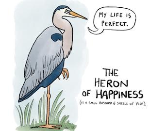 Heron of Happiness - Art Print - Heron Lover Gift - Funny Bird Print - Cute Heron - Life Is Perfect