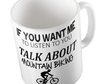 If You Want Me To Listen To You Talk About MOUNTAIN BIKING Mug