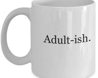 kind of an adult, adultish, not grown up, never grow up, coffee mug, funny coffee mug, coffee cup, tea mug, hot chocolate mug