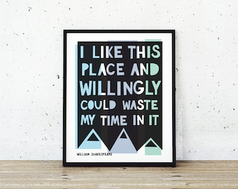 """William Shakespeare Quote, Mountain Print, Travel Quote Art Print, """"I like this place and willingly could waste my time in it"""""""