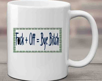 Bye B#tch Coffee Mug, Adult Coffee Mug, Funny Coffee Mug, Tea Mug, Indignation, Sarcastic, Ceramic Mug, Coffee Lover, Tea Lover