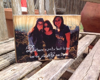 """Distance is just a test to see how far ...Friendship 5x7"""" photo block."""" Customize your own plaque by Ladybug Design by Eu."""
