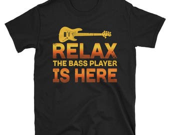 Relax The Bass Player Is Here Bass Guitar T Shirt, Awesome Gift Idea!