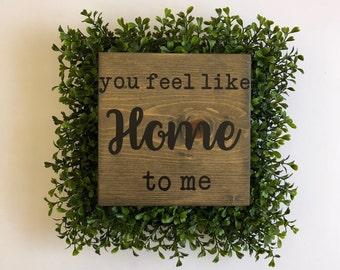You feel like home to me wood sign