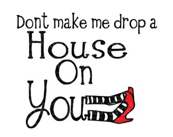 Dont make me Drop a House on You svg Tshirt Design svg Wizard of OZ svg Wicked svg Wicked Witch svg Halloween Tshirt svg Drop a house svg