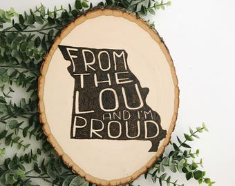 Custom wood burned wood slice St Louis From the Lou and Im Proud