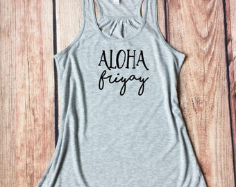 Aloha Friyay Tank Top, Friday Shirt, TGIF Tank Top, Vacation Shirts, Weekend Clothes, Fun Hawaii Tank Top, Beach Shirts, Gift for Friend