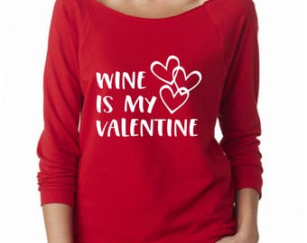 Wine is my Valentine, Long Sleeve Shirt, Valentine Shirt, Valentines Day Shirt, Valentines Day attire, Vday, Valentines Shirt, Valentine