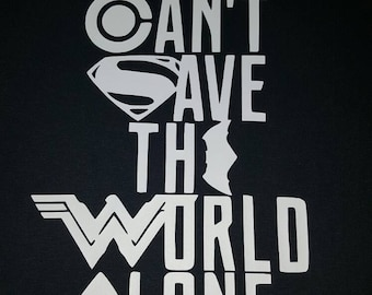 Justice League - You Can't Save the World Alone Tshirt
