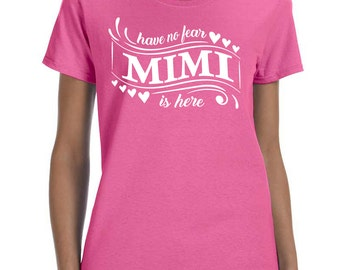 Have No Fear Mimi Is Here Women T-shirt Mimi Shirt Gift for Mimi