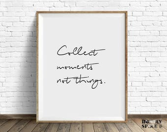 Quote prints Quote posters Large wall art print Printable quote Large art print Inspirational quote Collect moments Handwriting quote prints