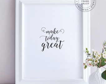 "Printable art, positive quote, typography, home decor, motivational words ""make today great"""