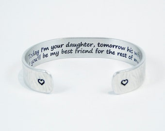"""Mother of the Bride Gift - """"Today I'm your daughter, tomorrow his wife but you'll be my best friend for the rest of my life """" 1/2"""" cuff"""