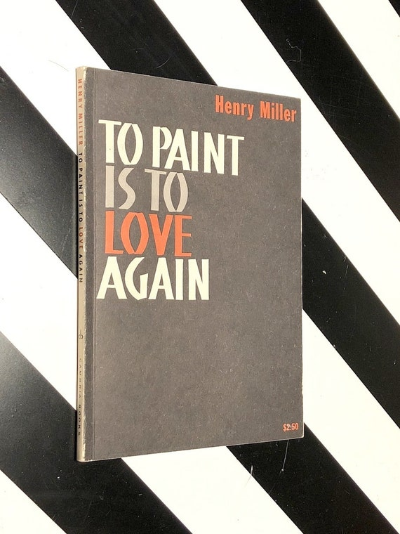 To Paint is to Love Again by Henry Miller (1960) first edition book