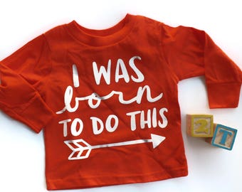 I Was Born to Do This long sleeve Toddler Shirt