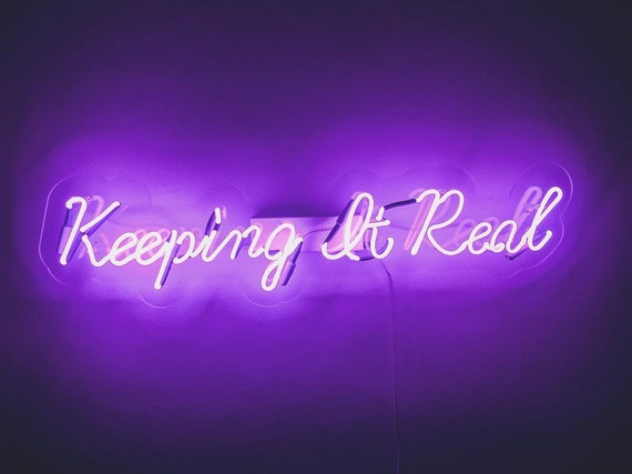 Keeping It Real Neon Sign Handmade Neon Light