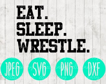 Eat Sleep Wrestle Wrestling svg png jpeg dxf // Silhouette Cricut // Commercial Use // Vinyl Cut File