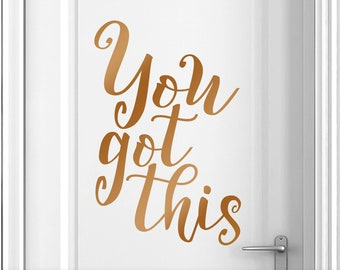 Inspirational Wall Art Decal, Copper Home Decor You Got This Wall Decal, Wall Sticker, Bedroom wall Decor (0183dN)