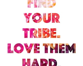 Find Your Tribe.  Love them Hard. graphic print