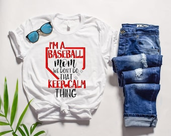 I'm a baseball mom we don't do that whole keep calm thing womens baseball shirt