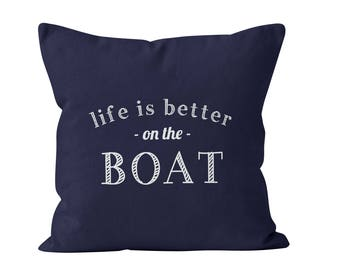 45 colors Boat Pillow cover, Life is Better On The Boat Quote Pillow Cover, boat decor, nautical pillow cover, sailing pillow cushion cover
