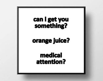 Quote Print and/or Frame - Can I Get You Something...Medical Attention - Wilfred