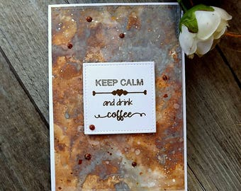 Coffee drinkers card - Keep Calm and Drink Coffee on a brown marbled background