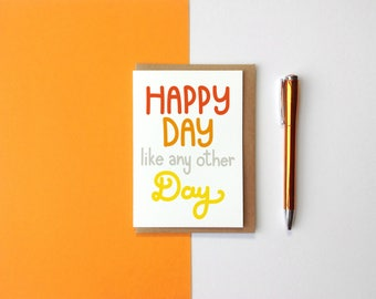 Happy Day Like Any Other Day Card