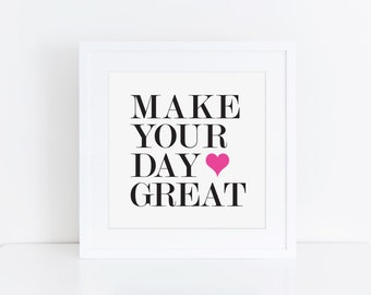 5x5 PRINTABLE | Make Your Day Great Art Print