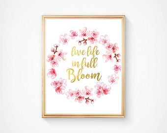 Live Life In Full Bloom Print Inspirational Quote Motivational Quote Printable Spring Floral Quote Gold Art Printable Wall Art Home Decor