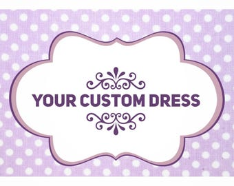Your CUSTOM Dress ! Select your options to get a custom dress made just for you.