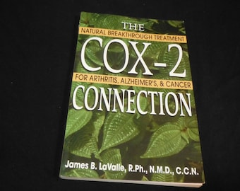 The Cox-2 Connection: Natural Breakthrough Treatment for Arthritis, Alzheimers & Cancer