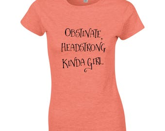 Obstinate, Headstrong Girl -  Women's Jane Austen T-Shirt - Quote From Pride & Prejudice! GG1068